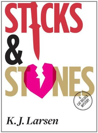 Sticks and Stones (A Cat DeLuca Mystery #2) K.J. Larsen