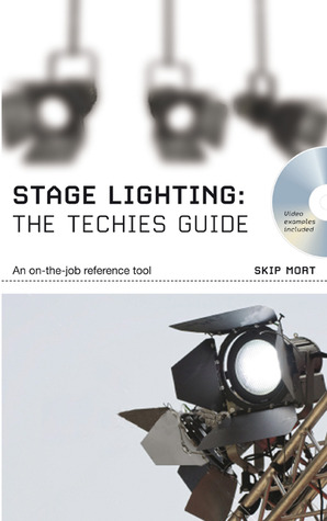 Stage Lighting - The Technicians Guide: An On-The-Job Reference Tool  by  Skip Mort