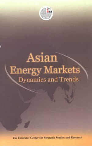 Asian Energy Markets: Dynamics and Trends Emirates Center for Strategic Studies and Research