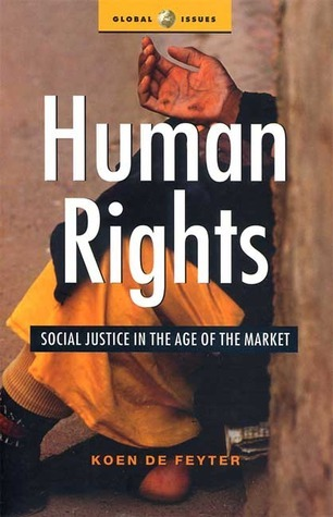Human Rights: Social Justice in the Age of the Market  by  Koen De Feyter