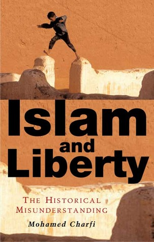 Islam and Liberty: The Historical Misunderstanding  by  Mohamed Charfi