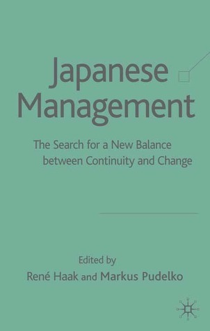 Japanese Management: In Search of a New Balance Between Contuity and Change  by  Markus Pudelko