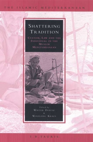 Shattering Tradition: Custom, Law and the Individual in the Muslim Mediterranean  by  Wolfgang Kraus