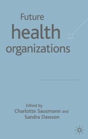 Future Health Organisations  by  Charlotte Sausman