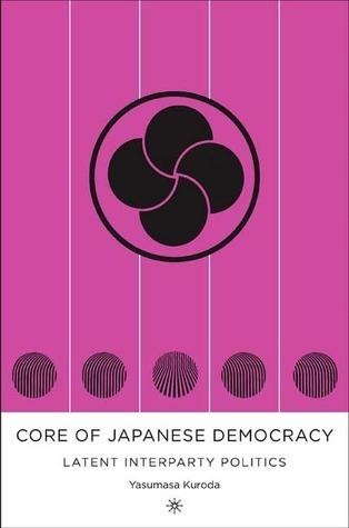 The Core of Japanese Democracy: Latent Interparty Politics Yasumasa Kuroda
