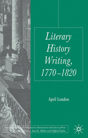 Literary History Writing, 1770-1820  by  April London