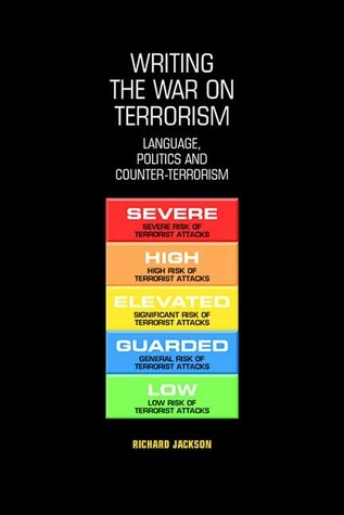 Writing the War on Terrorism: Language, Politics and Counter-terrorism  by  Richard Jackson