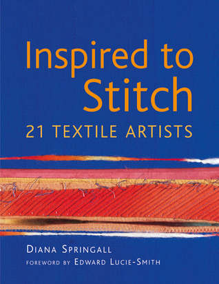Inspired to Stitch: 21 Textile Artists  by  Diana Springall