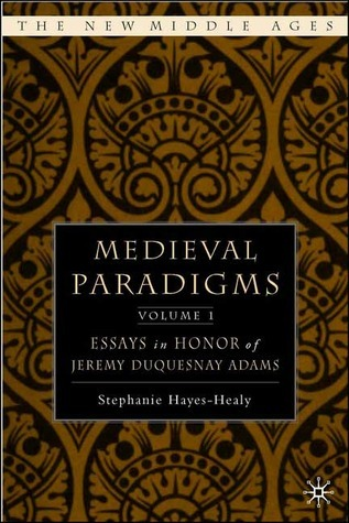 Medieval Paradigms: Essays in Honor of Jeremy duQuesnay Adams, 2 Volume Set Stephanie Hayes-Healy