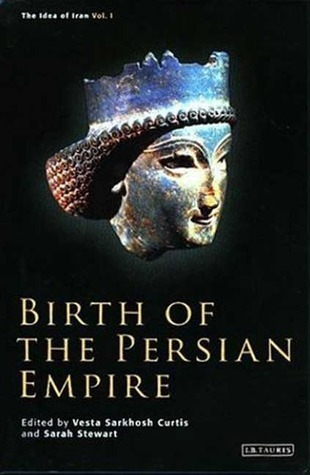 Birth of the Persian Empire (The Idea of Iran, Volume 1)  by  Vesta Sarkhosh Curtis