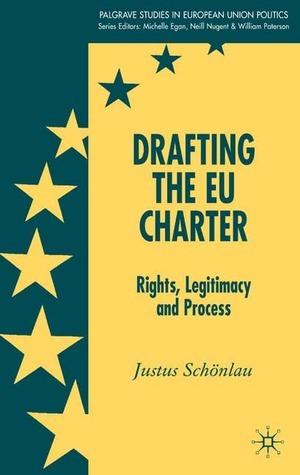 Drafting the EU Charter: Rights, Legitimacy and Process Justus Schonlau