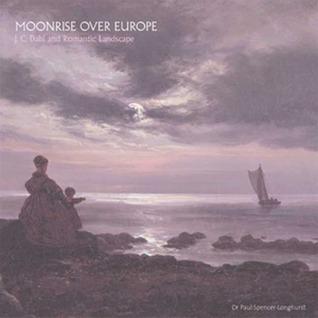 Moonrise over Europe: J.C. Dahl and Romantic Landscape Paul Spencer-Longhurst