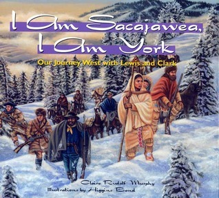 I Am Sacajawea, I Am York: Our Journey West with Lewis and Clark  by  Claire Rudolf Murphy