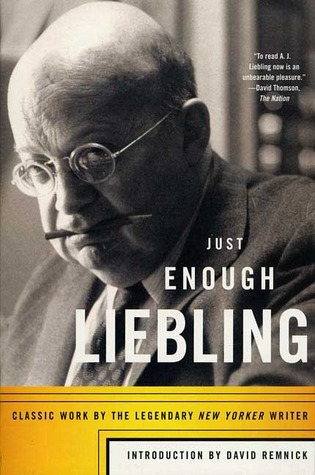 Just Enough Liebling: Classic Work the Legendary New Yorker Writer by A.J. Liebling