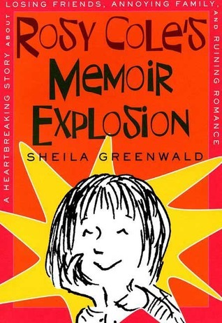Rosy Coles Memoir Explosion: A Heartbreaking Story about Losing Friends, Annoying Family, and Ruining Romance  by  Sheila Greenwald