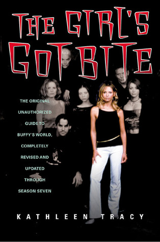 The Girls Got Bite: The Original Unauthorized Guide to Buffys World  by  Kathleen Tracy