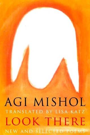 Look There: Selected Poems  by  Agi Mishol