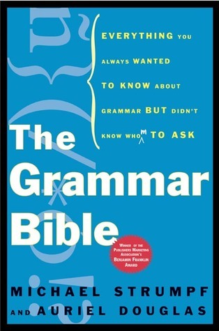 The Grammar Bible: Everything You Always Wanted to Know About Grammar but Didnt Know Whom to Ask Michael Strumpf