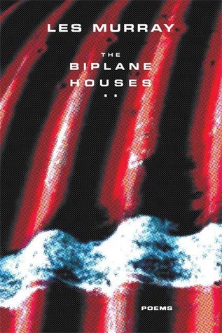 The Biplane Houses: Poems Les Murray