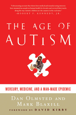 The Age of Autism: Mercury, Medicine, and a Man-Made Epidemic  by  Dan Olmsted