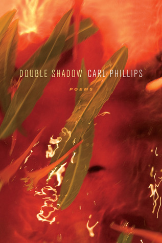 Double Shadow: Poems Carl Phillips