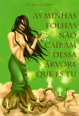 As minhas folhas não caíram dessa árvore que és tu  by  Lúcia Vaz Pedro