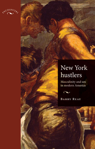 New York Hustlers: Masculinity and Sex in Modern America  by  Barry Reay