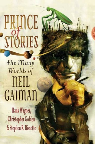 Prince of Stories: The Many Worlds of Neil Gaiman Hank Wagner