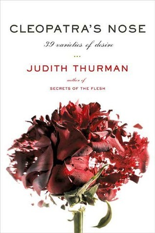 Cleopatras Nose: 39 Varieties of Desire  by  Judith Thurman