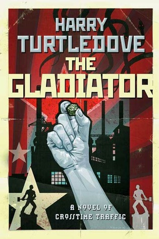 The Gladiator (Crosstime Traffic, #5)  by  Harry Turtledove