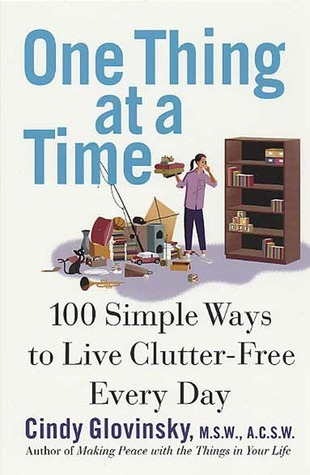 One Thing At a Time: 100 Simple Ways to Live Clutter-Free Every Day  by  Cindy Glovinsky