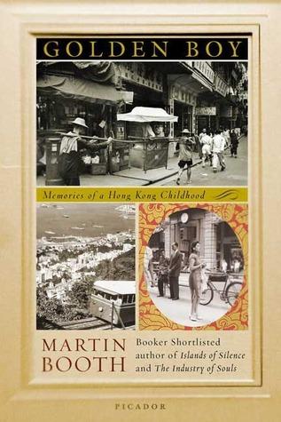 Golden Boy: Memories of a Hong Kong Childhood  by  Martin Booth