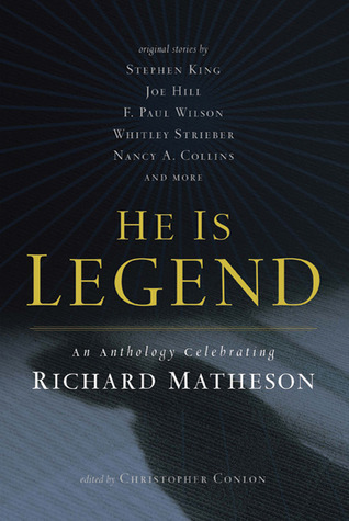 He Is Legend. An Anthology Celebrating Richard Matheson  by  Christopher Conlon