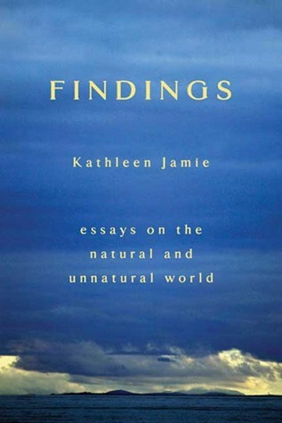 Findings: Essays on the Natural and Unnatural World  by  Kathleen Jamie