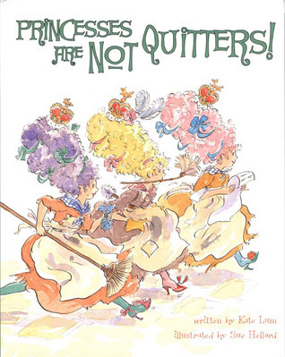 Princesses Are Not Quitters Kate Lum