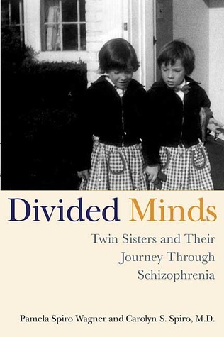 Divided Minds: Twin Sisters and Their Journey Through Schizophrenia Pamela Spiro Wagner