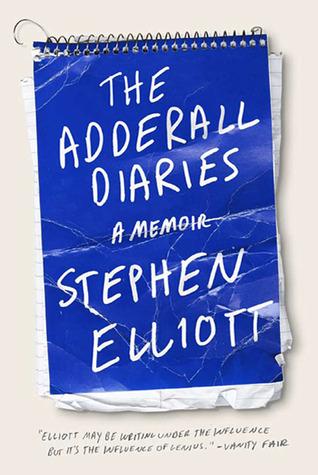 The Adderall Diaries: A Memoir of Moods, Masochism, and Murder Stephen Elliott