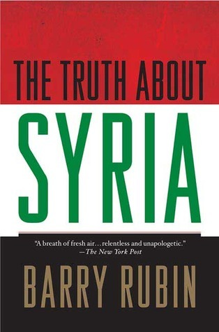 The Truth about Syria  by  Barry Rubin