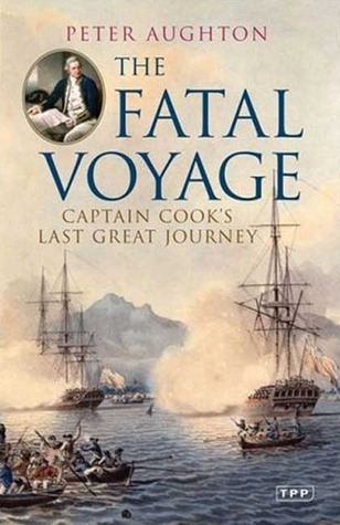 The Fatal Voyage: Captain Cooks Last Great Journey Peter Aughton