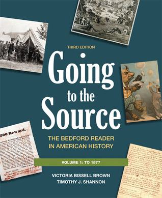 Going to the Source, Volume I: To 1877: The Bedford Reader in American History Victoria Bissell Brown