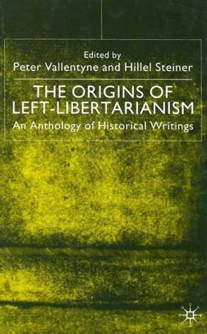 The Origins of Left-Libertarianism: An Anthology of Historical Writings  by  Hillel Steiner
