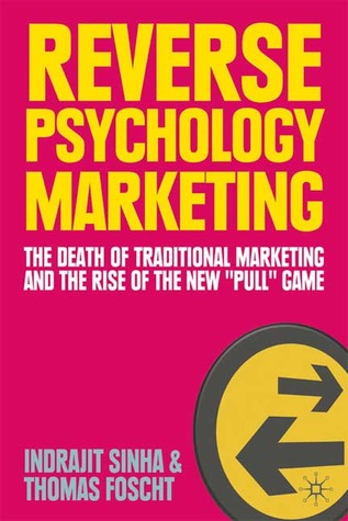 Reverse Psychology Marketing: The Death of Traditional Marketing and the Rise of the New Pull Game.  by  Indrajit Sinha