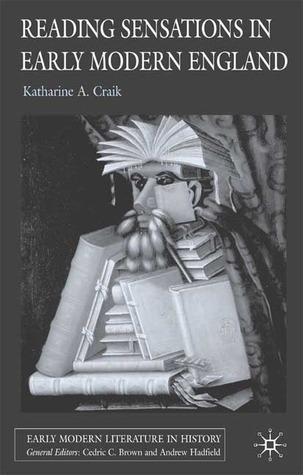 Reading Sensations in Early Modern England (Early Modern Literature in History) Katharine A. Craik