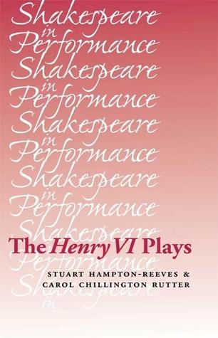 The Henry VI Plays Stuart Hampton-Reeves