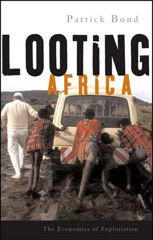 Looting Africa: The Economics of Exploitation  by  Patrick Bond