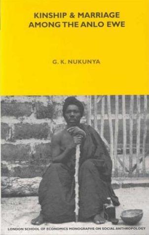 Kinship and Marriage Among the Anlo Ewe  by  G.K. Nukunya