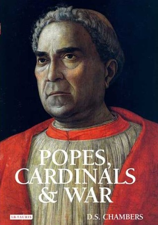 Popes, Cardinals and War: The Military Church in Renaissance and Early Modern Europe David S. Chambers