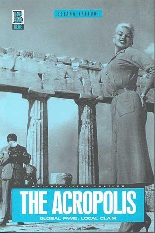 The Acropolis: Global Fame, Local Claim Eleana Yalouri
