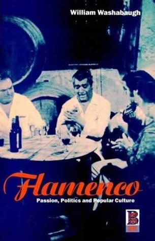 Flamenco: Passion, Politics and Popular Culture William Washabaugh