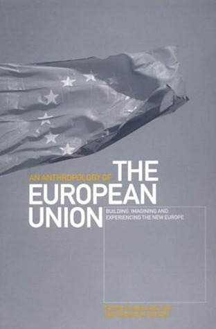 An Anthropology of the European Union: Building, Imagining and Experiencing the New Europe  by  Irène Bellier